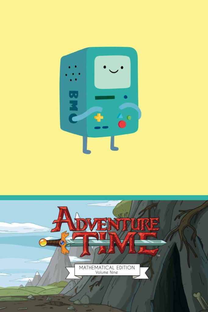 Adventure Time Vol. 9 Mathematical HC Publisher: KaBOOM!, an imprint of BOOM! Studios Writer: Christopher Hastings Artist: Zachary Sterling & Phil Murphy Cover Artist: Kelsey Dietrich