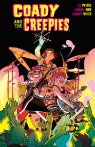 Coady & The Creepies SC Publisher: BOOM! Box, an imprint of BOOM! Studios Writer: Liz Prince Artist: Amanda Kirk Cover Artist: Kat Leyh