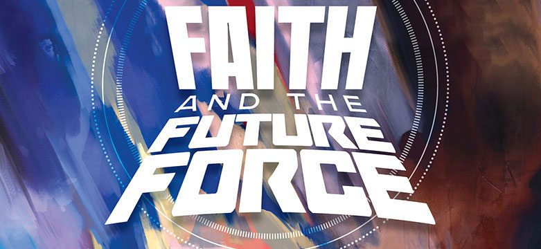 Faith and the Future Force Soared and Satisfied
