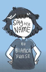 Say Her Name, Bianca Xunise, 2017
