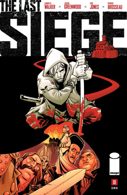 THE LAST SIEGE Image Comics! Writer: Landry Q. Walker Artist: Justin Greenwood Colors: Eric Jones Letters: Patrick Brosseau Design: Keith Wood Editor: Branwyn Bigglestone