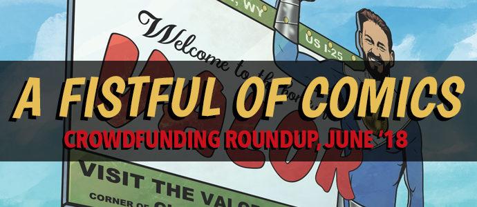 A Fistful of Comics: Crowdfunding Roundup, June '18