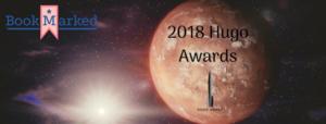 2018 Hugo Awards Celebrate Apocalypse, Robotics and Social Satire