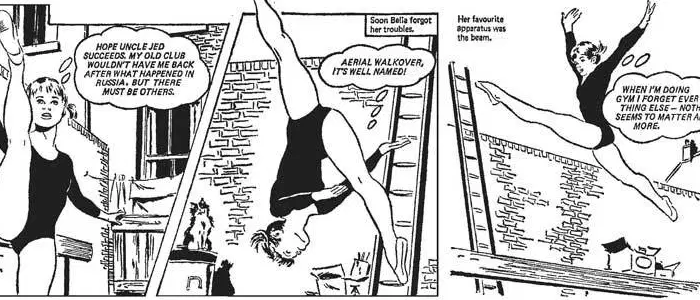 """Bella practicing in her backyard: """"Hope Uncle Jed succeeds. My old club wouldn't have me back after what happened in Russia. But there must be others."""" Next panel is Bella upside down on the beam: """"Aerial walkover. It's well named."""" Third panel: Bella leaping splits above the beam: """"When I'm doing gym I forget everything else - nothing seems to matter anymore."""""""