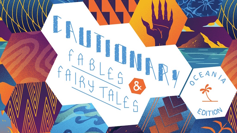 Kickstarter image for Cautionary Fables and Fairy Tales: Oceania Edition. Edited by Kel McDonald, Kate Ashwin, and Sloane Leong. 2018.