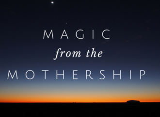 Magic from the Mothership: June – July 2018