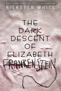 The Dark Descent of Elizabeth Frankenstein, Kiersten White, Delacorte, 2018