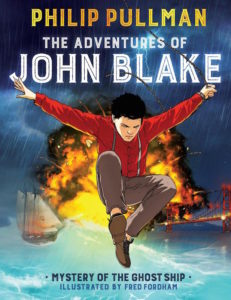 The cover of The Adventures of John Blake, Fordham & Pullman for the Phoenix & David Fickling Books. John Black jumps towards the reader as a ship explodes in the background. He wears a red shirt and braces