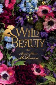 Wild Beauty by Anna-Marie McLemore, Published October 3rd 2017 by Feiwel & Friends