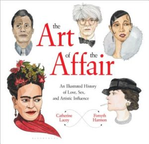 The Art of the Affair: An Illustrated History of Love, Sex, and Artistic Influence by Catherine Lacey and Forsyth HarmonPublished January 3rd 2017 by Bloomsbury USA