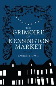 The Grimoire of Kensington Market by Lauren B. Davis