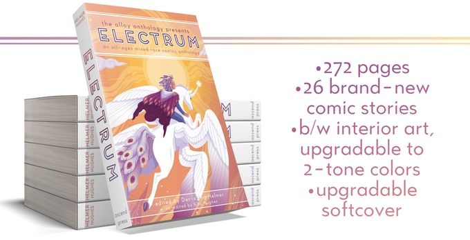 "A digital mockup of the Electrum book alongside book specs. One of the books leans against a stack of five more, showing off the cover and spine. The cover depicts a person with white hair and a maroon cape riding a pegasus into a golden sky. The text reads: - 272 pages; - 26 brand-new comic stories; - b/w interior art, upgradeable to 2-tone colors; - upgradable softcover."" Electrum, Der-Shing Helmer & Kiku Hughes (editors), 2019. Cover art by Yoshi Yoshitani."