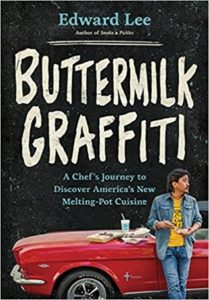 Buttermilk Graffiti: A Chef's Journey to Discover America's New Melting Pot Cuisine by Edward Lee, Artisan, 2018