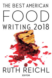 The Best American Food Writing 2018 edited by Ruth Reichl, Mariner Books, 2018