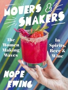 Movers and Shakers: Women Making Waves in Spirits, Beer & Wine by Hope Ewing, The Unnamed Press, 2018
