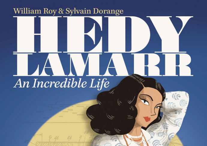 Hedy Lamarr: An Incredible Life by William Roy (Writer) Sylvain Dorange (Art) (Humanoids Inc, November 6, 2018)