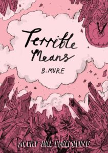 Terrible Means by B. Mure (Avery Hill Publishing, 2018)