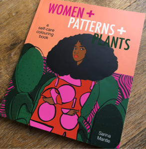 "Cover: ""Women + Patterns + Plants"", text ""a self-care colouring book"" and ""Sarina Mantle""; Black woman in patterned dress, standing among cacti"
