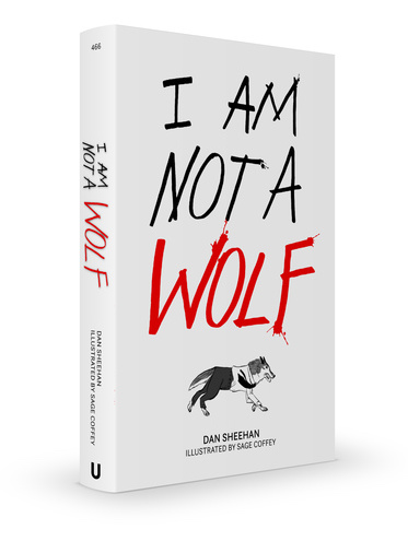 "Book mockup for I AM NOT A WOLF. The cover is white, with I AM NOT A WOLF taking up most of the space (""I am not a"" is black; ""WOLF"" is bright red). Underneath the lettering sits a small illustration of a wolf, running to the right. I AM NOT A WOLF, Dan Sheehan & Sage Coffey, Unbound, 2019 (prospective)."