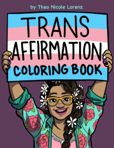 The Trans Affirmation Coloring Book By Theo Nicole Lorenz