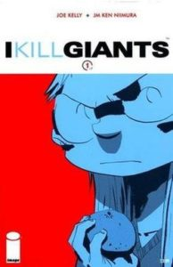 I Kill Giants Volume 1 by Joe Kelly (Author), J. M. Ken Nimura (Artist) (Image Comics, May 2009)