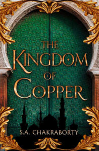 The Kingdom of Copper, S.A. Chakraborty, HarperVoyager, 2019