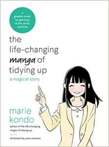the life changing manga of tidying up: a magical story Written by Marie Kondo Illustrated by Yuko Uramoto Ten Speed Press June 27 2017