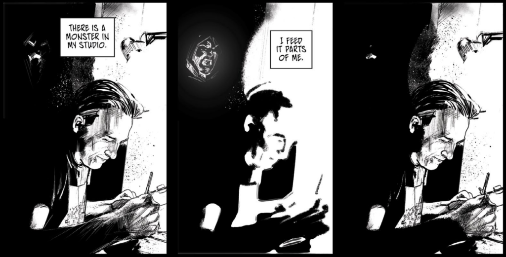 "A series of three panels. In the first, a text-box reads, ""There's a monster in my studio"" over a man at his drawing table. In the second panel, the text-box reads ""I feed it parts of me,"" and a shadowy figure appears in the background. In the third panel, the man continues to work."