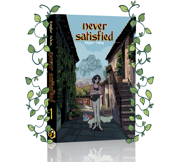 A mockup of the paperback edition of Never Satisfied Book 1, with vines illustrated around its sides. On the cover, Lucy is framed by two buildings. They're wearing white slacks, black flats, a black top, and a pink cardigan. Lucy has black, chin length, wavy hair, and wears a black eyepatch embroidered with three white circles. A white cat with a fluffy tail and big pink bow twines around their ankles. Never Satisfied Book 1, Taylor Robin, Hiveworks, 2019.