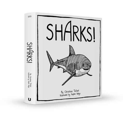 A mockup of the Sharks! hardback edition. The cover is white, with the title in big, black, hand drawn lettering across the top and a drawing of a shark below. The cover is entirely black and white, with simple linework and a black border as if mimicking a comic panel. Sharks!, Sophie Hodge & Christian Talbot, Unbound, 2019