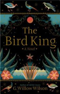 The Bird King, G. Willow Wilson, March 12th 2019 by Grove Press