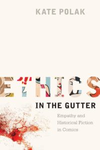 Cover to Ethics in the Gutter: Empathy and Historical Fiction in Comics, by Kate Polak