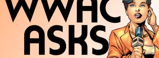 WWAC Asks: WonderCon 2019 Edition