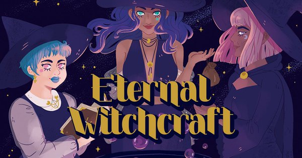 The Kickstarter card for Eternal Witchcraft. The title lettering, gold in pseudo-calligraphic font, is laid across the center of the bottom half of the image. In the art, three witches stare at the camera. The leftmost witch is white, with short blue hair, pink eyes, and blue lipstick; the middle witch has dark tan skin, long wavy purple hair, teal eyes, and muted red lipstick. The rightmost witch has slightly darker skin than the middle witch, pink, neck-length straight hair & bangs, and purple eyes and lipstick. Eternal Witchcraft, Carolynn Calabrese, Ashley Gallagher, Jenny Mott, Rachel Weiss, POMEpress, 2019.