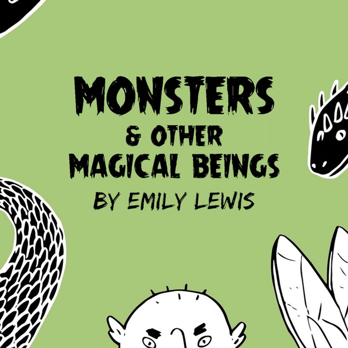 The cover image for Monsters & Other Magical Beings. The image is square, black and white over a green background. The title lettering is black, in scratchy horror-esque font, and placed in the center of the image. Monsters peek into the frame from the edges—a bald gnome-lookin' thing, a scaly tail, bug wings, and a horned lizard face. Monsters & Other Magical Beings, Emily Lewis, 2019