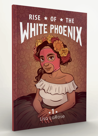 A mockup of Rise of the White Phoenix. The cover is a portrait of a young Mexican girl wearing an off-the-shoulders white shirt with that sort of fold over fluttery top bit. Her dark gray skirt billows out to fill the bottom of the image, and she's got flowers in her wavy brown hair. She's also wearing a light pink luchador mask. The title lettering, in white, arcs over her head. Rise of the White Phoenix: Book 1, Lisa Lindsay LaRose, 2019.