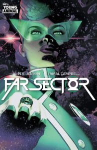 Cover for Far Sector #1 - Deron Bennett (letterer), Jamal Campbell (artist), Maggie Howell (assistant editor), N. K. Jemisin (writer), Andy Khouri (editor) DC's Young Animal November 13, 2019 - A woman in green uniform and shades holds up a glowing fist