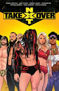 Cover art for WWE: NXT: Takeover, Jim Campbell (Letters); Aaron Dana, Marcus D'Alfonso, Audrey Mok, David Nakayama, Lucas Werneck, (Covers); Jake Elphick, Kendall Goode, Hyeonjin Kim, Rodrigo Lorenzo (Illustrations);  Doug Garbark, Wesllei Manoel (Colors); Dennis Hopeless (Writer), C Boom