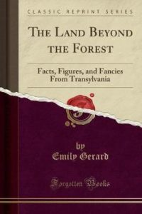 The Land Beyond the Forest: Facts, Figures, and Fancies from Transylvania by Emily Gerard