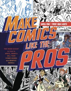 Make Comics Like the Pros: The Inside Scoop on How to Write, Draw, and Sell Your Comic Books and Graphic Novels by Greg Pak, Fred Van Lente, and Colleen Coover Published September 9th 2014 by Watson-Guptill