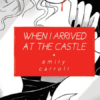 When I Arrived at the Castle is a Dark, Delicious Fantasy