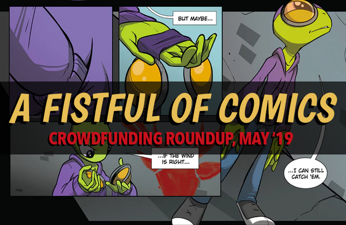 "A crop of a page from Dragon Frog #2. An adolescent looking frog in a purple hoodie and jeans is holding goggles and staring up at the buildings around him, trying to decide what to do. The series title lettering is laid over the artwork, and reads ""A FISTFUL OF COMICS"" in big yellow text. Below, in red, reads ""CROWDFUNDING ROUNDUP, MAY '19."" Artwork by Brett Brooks; Fistful of Comics lettering by Zora Gilbert."