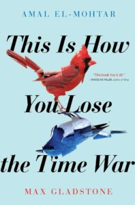 The cover of This is How you Lose the Time War by Amal El-Mohtar and Max Gladstone juxteposes a red bird and a blue bird