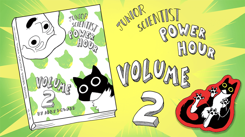 The Kickstarter graphic for Junior Scientist Power Hour. On the left, the book cover is white with cat silhouettes on it, with Howard's cartoon face in the top-left corner and her cat's in the lower-right corner. On the right side, Howard's cat sticks its little feet in the air in sticker form. Junior Scientist Power Hour, Abby Howard, 2019