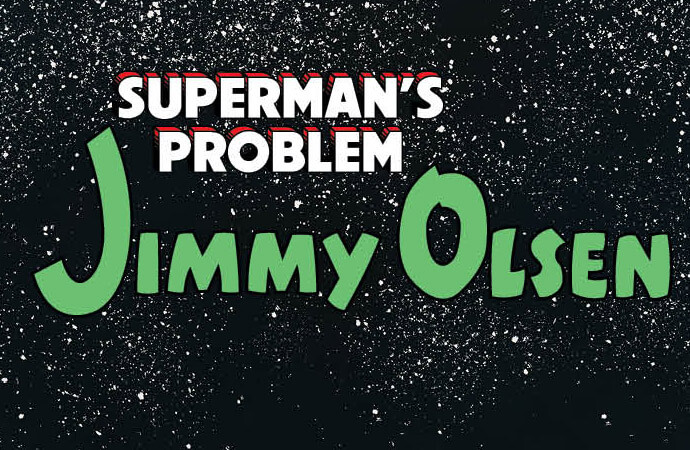 Superman's Pal (and Problem) Jimmy Olsen Is Our Delight