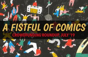 A Fistful of Comics: Crowdfunding Roundup July '19