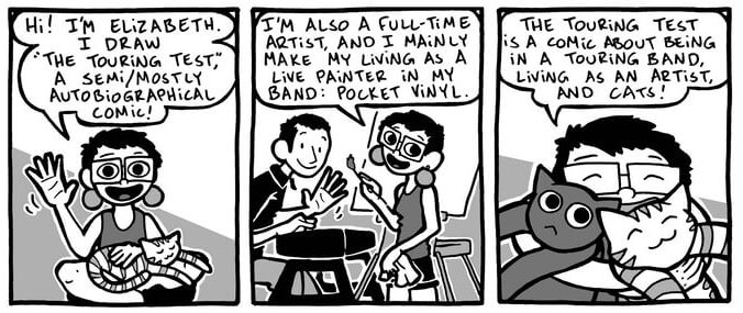 """4 panels from the comic Jancewicz drew for her kickstarter page. The text reads: """"Hi! I'm Elizabeth. I draw """"The Touring Test,"""" a semi/mostly autobiographical comic! I'm also a full-time artist, and I mainly make my living as a live painter in my band: Pocket Vinyl. The Touring Test is a comic about being in a touring band, living as an artist, and cats!"""" The Touring Test, Elizabeth Jancewicz, 2019."""