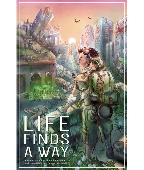 The cover to Life Finds a Way. In the foreground, a figure stands on a ridge looking over a dilapidated city. Green-glowing deer graze in the ruins of a building; skyscrapers lean haphazardly in the background. The figure is wearing goggles, and carrying a large backpack and a toddler on their back. The title lettering sits in the bottom-left corner of the cover, in sleek white all-caps text.