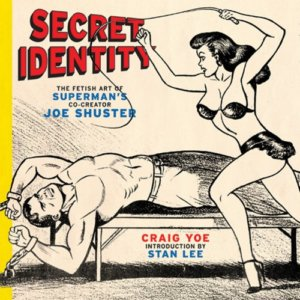 "The cover for Craig Yoe's book, ""Secret Identity: The Fetish Art of Superman's Co-Creator Joe Shuster."" A buff man who looks suspiciously like Superman is getting whipped by a woman who looks suspiciously like Lois Lane."