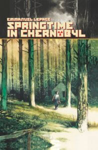 Cover for Springtime in Chernobyl. IDW Publishing - A lone figure walks through a forest illustrated in moody greens and yellows